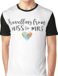 Wedding abroad - travelling from Miss to Mrs Graphic T-Shirt