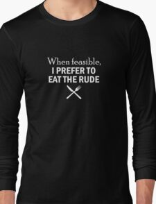 HANNIBAL When feasible, I prefer to eat the rude Long Sleeve T-Shirt