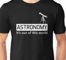 Astronomy. It's out of this world Unisex T-Shirt
