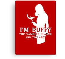I'm Buffy...and you are? Canvas Print