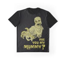 Are you my mummy? Graphic T-Shirt