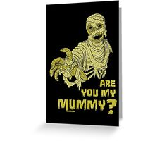 Are you my mummy? Greeting Card