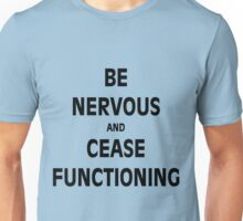 Be Nervous and Cease Functioning Unisex T-Shirt