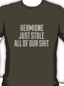 HERMIONE JUST STOLE ALL OF OUR SHIT - THIS IS THE END T-Shirt