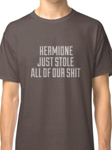 HERMIONE JUST STOLE ALL OF OUR SHIT - THIS IS THE END Classic T-Shirt