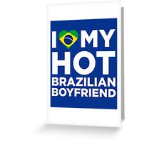 I Love My Hot Brazilian Boyfriend Greeting Card
