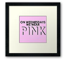 On Wednesdays We Wear Pink - Mean Girls Quote T-shirt Framed Print