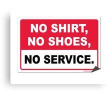 No Shirt, No Shoes, No Service Canvas Print