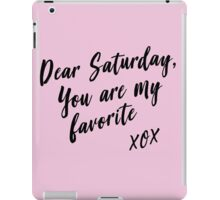 Dear Saturday, you are my favorite. XOX iPad Case/Skin
