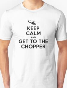 Keep Calm and get to the chopper Unisex T-Shirt
