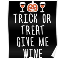 Trick Or Treat Give Me Wine T Shirt Poster
