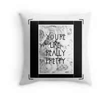 You're Like Really Pretty Throw Pillow