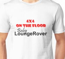 4 x 4 on the Floor Lounge Rover Unisex T-Shirt