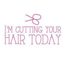 I'm cutting your hair today! cute funny hairdresser stylist design Photographic Print