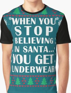 When You Stop Believing in Santa... You Get Underwear, Funny Xmas Gifts Graphic T-Shirt