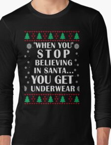 When You Stop Believing in Santa... You Get Underwear, Funny Xmas Gifts Long Sleeve T-Shirt