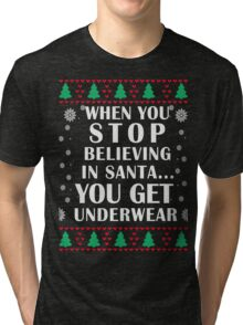 When You Stop Believing in Santa... You Get Underwear, Funny Xmas Gifts Tri-blend T-Shirt