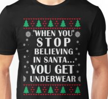 When You Stop Believing in Santa... You Get Underwear, Funny Xmas Gifts Unisex T-Shirt