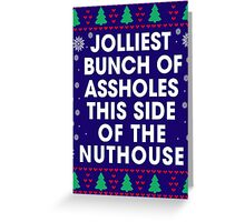 Jolliest bunch of Assholes This Side of The Nuthouse, Funny Xmas Gifts Greeting Card