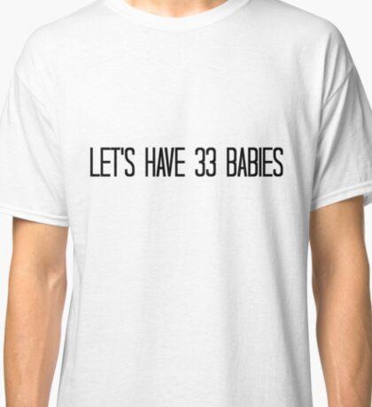 33 BABIES Classic T-Shirt
