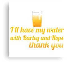 I'll have my water with barley and hops please (beer) Canvas Print