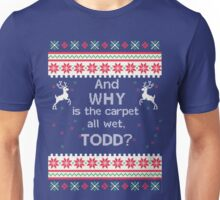 And Why is the Carpet all wet, Todd? Funny Ugly Christmas Sweater Unisex T-Shirt