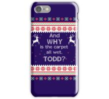 And Why is the Carpet all wet, Todd? Funny Ugly Christmas Sweater iPhone Case/Skin