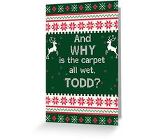 And Why is the Carpet all wet, Todd? Funny Ugly Christmas Sweater Greeting Card