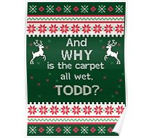 And Why is the Carpet all wet, Todd? Funny Ugly Christmas Sweater Poster