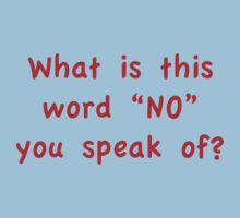 """What Is This Word """"NO"""" You Speak Of? Kids Clothes"""