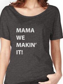 mama we makin' it! Women's Relaxed Fit T-Shirt