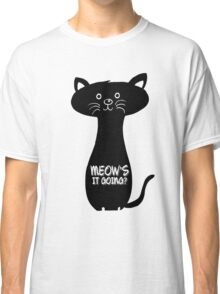 Black Cat Meow How is it going Cat Lover Animal Quotes Classic T-Shirt