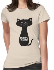Black Cat Meow How is it going Cat Lover Animal Quotes Womens Fitted T-Shirt