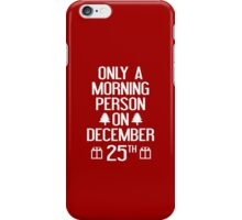 Only A Morning Person On December 25th iPhone Case/Skin