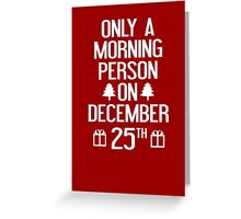 Only A Morning Person On December 25th Greeting Card