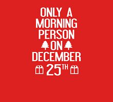 Only A Morning Person On December 25th Unisex T-Shirt
