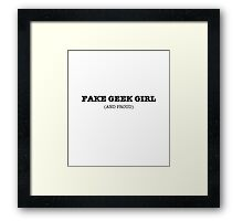 Fake Geek Girl (and proud) Framed Print
