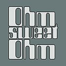 Ohm Sweet Ohm by ixrid