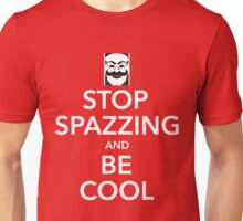 Stop Spazzing and Be Cool Unisex T-Shirt