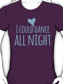I could dance all night! with heart T-Shirt