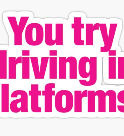 Clueless - You try driving in platforms Sticker