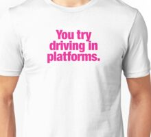 Clueless - You try driving in platforms Unisex T-Shirt