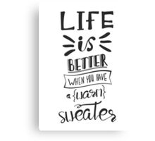Life is better when you have a warm sweater.  Canvas Print