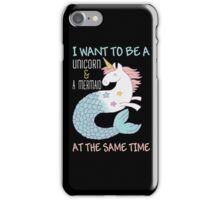 I want to be a unicorn and a mermaid at the same time iPhone Case/Skin