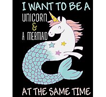 I want to be a unicorn and a mermaid at the same time Photographic Print