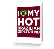 I Love My Brazilian Girlfriend Greeting Card