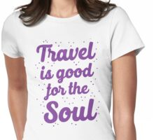 travel is good for the soul Womens Fitted T-Shirt