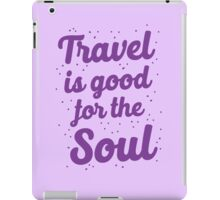 travel is good for the soul iPad Case/Skin