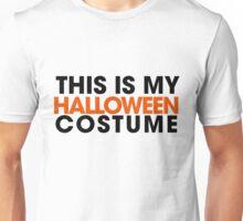 This is my Halloween costume  Unisex T-Shirt