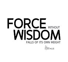 force without wisdom falls of its own weight - horace Photographic Print